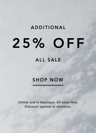 additional 25% off all sale. shop now. online and in boutique. all sales final. discount applied at checkout.