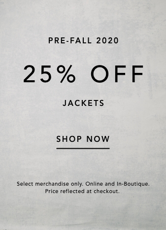 pre-fall 2020. 25% off jackets. shop now. select merchandise only. online and in boutiwue. price reflected at checkout.