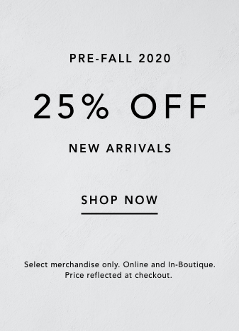 pre-fall 2020. 25% off new arrivals. shop now. select merchandise only. online and in boutique. price reflected at checkout.