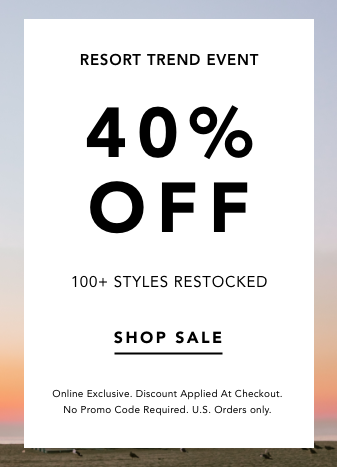 Resort Trend Event. 40% Off. 100+ Styles Restocked