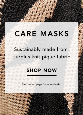 CARE MASKS. SUSTAINABLY MADE FROM SURPLUS KNIT PIQUE FABRIC. SHOP NOW