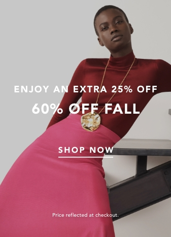 Enjoy an Extra 25% Off 60% Off Fall. Shop Now. Price reflected at checkout.