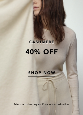Cashmere 40% off. shop now. online and in boutique. price as marked.