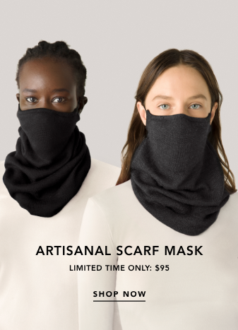 artisanal scarf mask. limited time only: $95. shop now.