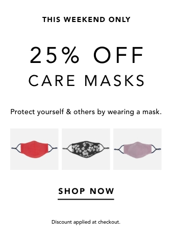 this weekend only. 25% off care masks. protect yourself and others by wearing a mask. shop now. discount applied at checkout.