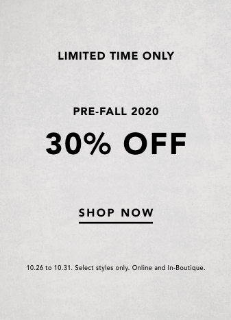 limited time only. pre-fall 2020. 30% off. shop now. select merchandise only. online and in boutique. price reflected at checkout.