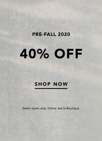 prefall 2020 40% off. shop now. select styles only. online and in boutique.